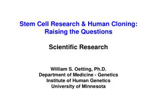 Stem Cell Research & Human Cloning: Raising the Questions Scientific Research William S. Oetting, Ph.D. Department of Me