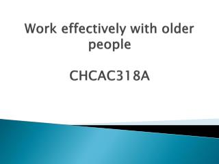 Work effectively with older people CHCAC318A