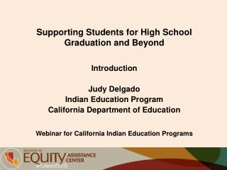 Supporting Students for High School Graduation and Beyond Introduction Judy Delgado