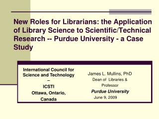 New Roles for Librarians: the Application of Library Science to Scientific/Technical Research -- Purdue University - a C