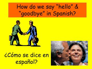How do we say  hello    goodbye  in Spanish
