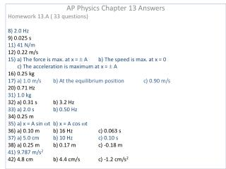 AP Physics Chapter 13 Answers Homework 13.A ( 33 questions) 8) 2.0 Hz 9) 0.025 s 11) 41 N/m