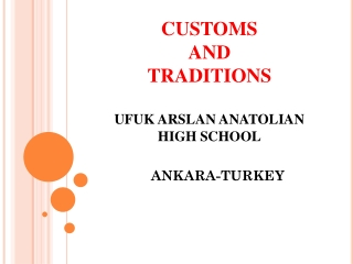 CUSTOMS AND TRADITIONS UFUK ARSLAN ANATOLIAN HIGH SCHOOL