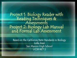 Project 1: Biology Reader with Reading Techniques & Assessments Project 2: Biology Lab Manual and Formal Lab Assessment