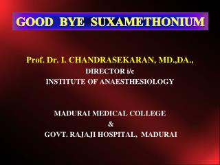 Prof. Dr. I. CHANDRASEKARAN, MD.,DA., DIRECTOR i/c INSTITUTE OF ANAESTHESIOLOGY MADURAI MEDICAL COLLEGE  &  GOVT. RA