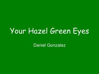 Your Hazel Green Eyes