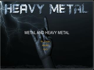 Metal and heavy metal