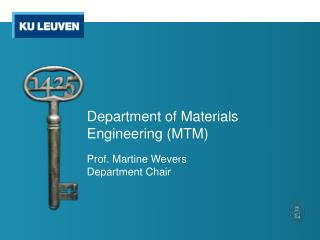 Department of  Materials Engineering ( MTM ) Prof. Martine Wevers Department  Chair