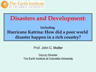 Prof. John C. Mutter Deputy Director  The Earth Institute at Columbia University