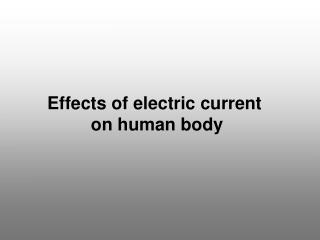 Effects of electric current  on human body