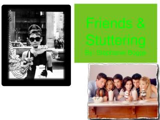 Friends & Stuttering