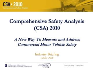 Comprehensive Safety Analysis  (CSA) 2010 A New Way To Measure and Address  Commercial Motor Vehicle Safety Industry Bri