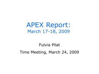 APEX Report: March 17-18, 2009