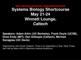 cdsltech/~doyle/shortcourse.htm Systems Biology Shortcourse  May 21-24