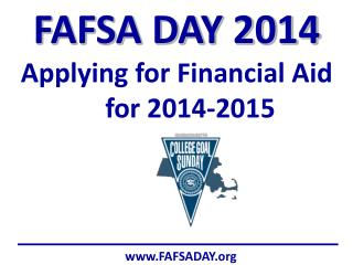 FAFSA DAY 2014 Applying for Financial Aid       for 2014-2015