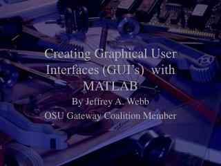 Creating Graphical User Interfaces (GUI's)  with MATLAB
