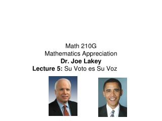 Math 210G  Mathematics Appreciation Dr. Joe Lakey Lecture 5:  Su Voto es Su Voz