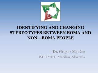 IDENTIFYING AND CHANGING STEREOTYPES BETWEEN ROMA AND NON – ROMA PEOPLE