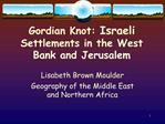 Gordian Knot: Israeli Settlements in the West Bank and Jerusalem