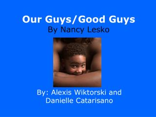 Our Guys/Good Guys By Nancy Lesko