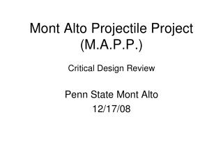 Mont Alto Projectile Project (M.A.P.P.) Critical Design Review