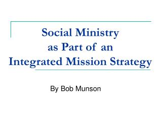 Social Ministry  as Part of an  Integrated Mission Strategy