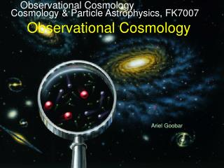 Cosmology & Particle Astrophysics, FK7007 Observational Cosmology