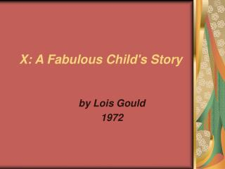 X: A Fabulous Child's Story