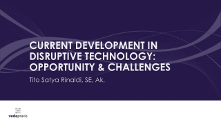 CURRENT DEVELOPMENT IN DISRUPTIVE TECHNOLOGY: OPPORTUNITY & CHALLENGES