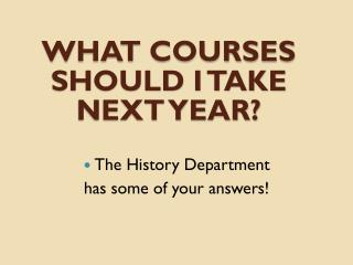 What courses should I take next year?