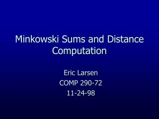Minkowski Sums and Distance Computation