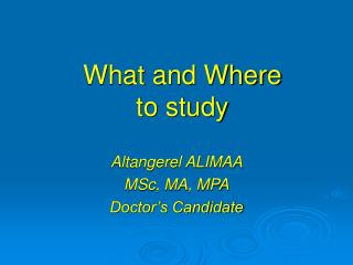 What and Where  to study