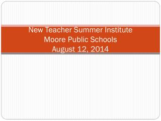 New Teacher Summer Institute Moore Public Schools August 12, 2014