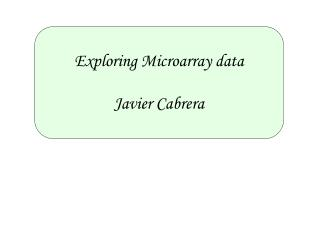 Exploring Microarray data Javier Cabrera