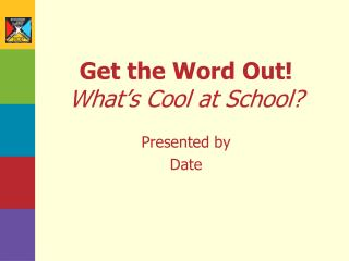 Get the Word Out! What's Cool at School?