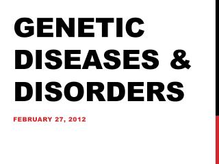 Genetic Diseases & Disorders