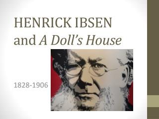 HENRICK IBSEN  and  A Doll's House