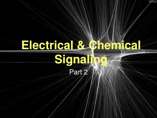 Electrical & Chemical Signaling