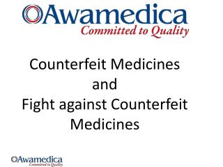 Counterfeit Medicines  and Fight against Counterfeit Medicines