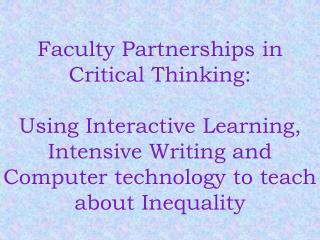 Faculty Partnerships in Critical Thinking: Using Interactive Learning, Intensive Writing and Computer technology to teac