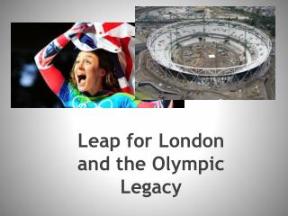 Leap for London and the Olympic Legacy