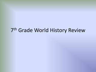 7 th  Grade World History Review