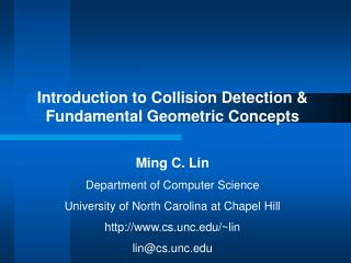 Introduction to Collision Detection & Fundamental Geometric Concepts Ming C. Lin