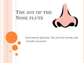 The joy of the Nose flute
