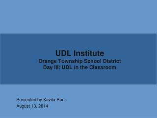 UDL Institute Orange Township School  District Day  III: UDL in the Classroom