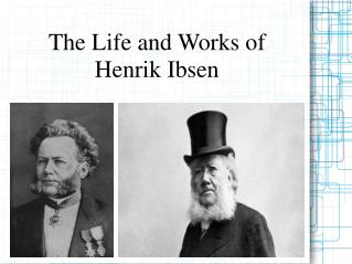 The Life and Works of  Henrik Ibsen