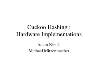 Cuckoo Hashing : Hardware Implementations