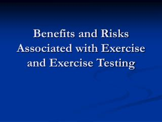 Benefits and Risks Associated with Exercise and Exercise Testing