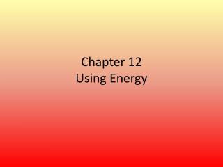 Chapter 12 Using Energy