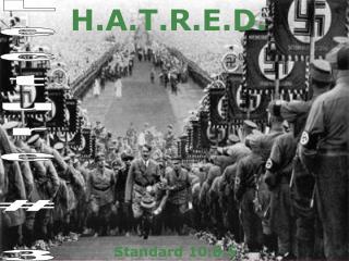 H.A.T.R.E.D.